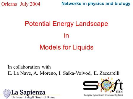 Orleans July 2004 Potential Energy Landscape in Models for Liquids Networks in physics and biology In collaboration with E. La Nave, A. Moreno, I. Saika-Voivod,