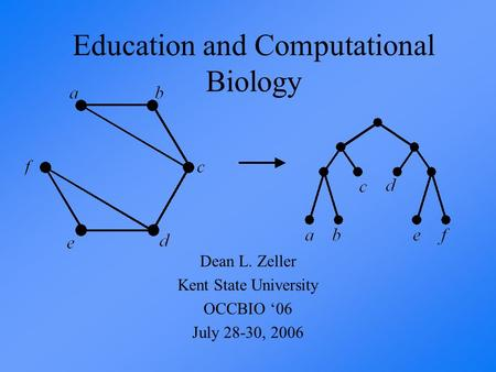 Education and Computational Biology Dean L. Zeller Kent State University OCCBIO '06 July 28-30, 2006.