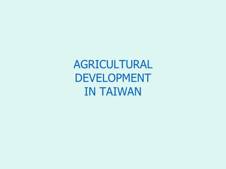 AGRICULTURAL DEVELOPMENT IN TAIWAN. Arable area and total population, 1913-2005 Arable area ('000 hectares) Irrigated and drained area ('000 hectares)
