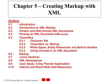  2001 Prentice Hall, Inc. All rights reserved. Chapter 5 – Creating Markup with XML Outline 5.1Introduction 5.2Introduction to XML Markup 5.3Parsers and.