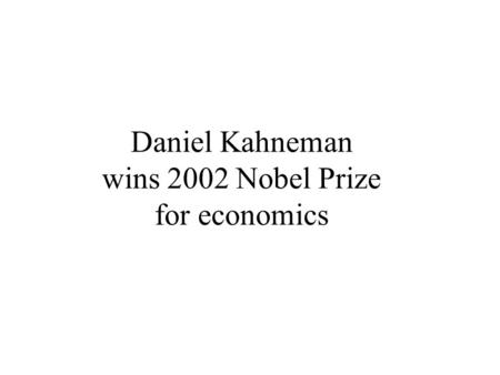 Daniel Kahneman wins 2002 Nobel Prize for economics.