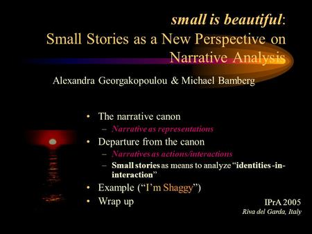 Small is beautiful: Small Stories as a New Perspective on Narrative Analysis The narrative canon –Narrative as representations Departure from the canon.