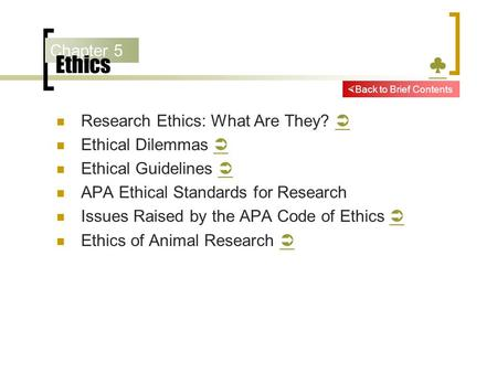Chapter 5 Ethics ♣ ♣ Research Ethics: What Are They?   Ethical Dilemmas   Ethical Guidelines   APA Ethical Standards for Research Issues Raised by.