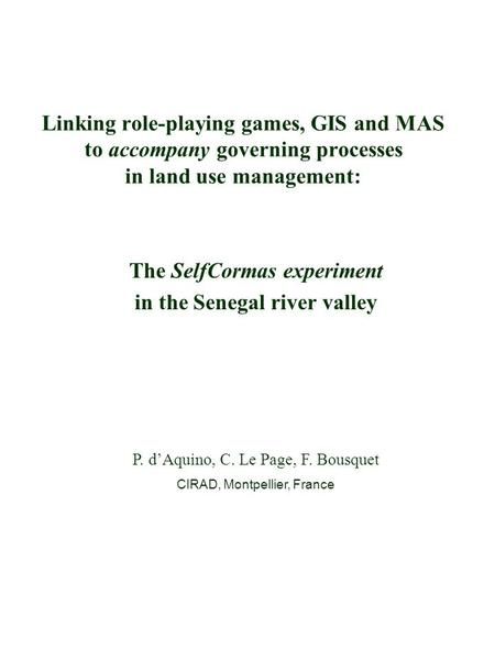 Linking role-playing games, GIS and MAS to accompany governing processes in land use management: The SelfCormas experiment in the Senegal river valley.