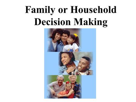 Family or Household Decision Making. Types of Households/Families.