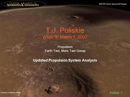 AAE450 Senior Spacecraft Design Poliskie - 1 T.J. Poliskie Week 7: March 1, 2007 Propulsion Earth Taxi, Mars Taxi Group Updated Propulsion System Analysis.