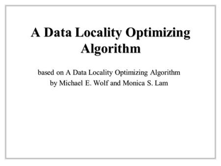 A Data Locality Optimizing Algorithm based on A Data Locality Optimizing Algorithm by Michael E. Wolf and Monica S. Lam.