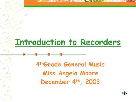 Introduction to Recorders 4 th Grade General Music Miss Angela Moore December 4 th, 2003.