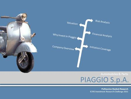 PIAGGIO S.p.A. Politecnico Student Research ICFAS Investment Research Challenge 2011 Automobiles & Parts.