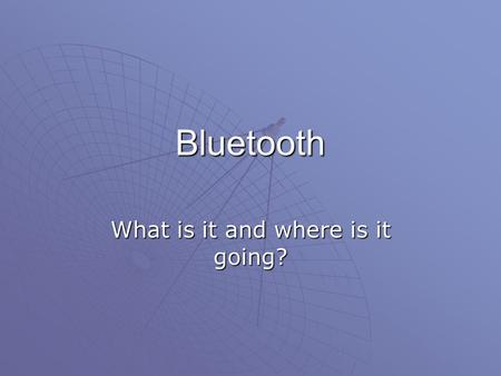 Bluetooth What is it and where is it going?. Background…..   Conceived initially by Ericsson, before being adopted by a myriad of other companies, Bluetooth.