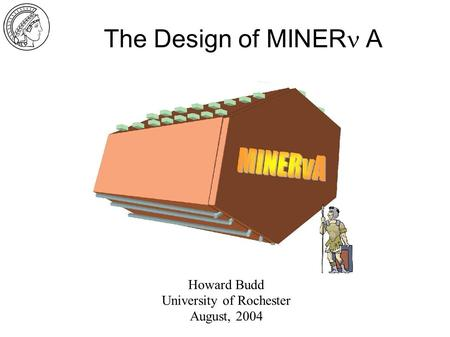 The Design of MINER  A Howard Budd University of Rochester August, 2004.