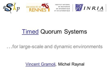 Timed Quorum Systems … for large-scale and dynamic environments Vincent Gramoli, Michel Raynal.