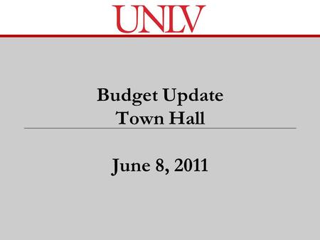 Budget Update Town Hall June 8, 2011. What We Will Cover Today Review of NSHE budget cuts and UNLV share Net Cut after tuition increase and other factors.