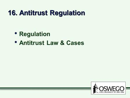 16. Antitrust Regulation Regulation Antitrust Law & Cases Regulation Antitrust Law & Cases.