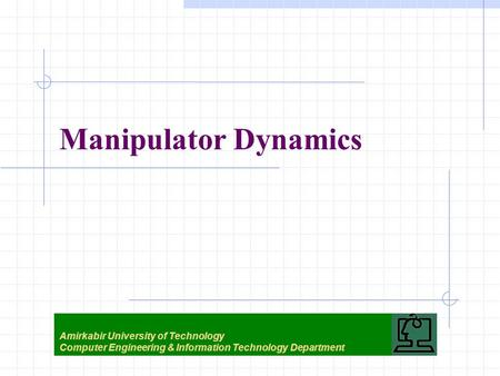 Manipulator Dynamics Amirkabir University of Technology Computer Engineering & Information Technology Department.