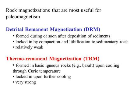 Rock magnetizations that are most useful for paleomagnetism Detrital Remanent Magnetization (DRM) formed during or soon after deposition of sediments locked.
