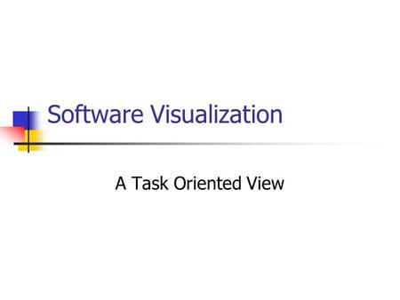 Software Visualization A Task Oriented View. The Papers A Task Oriented View of Software Visualization Maletic J., Marcus A., Collard M. (2002) Strata-Various: