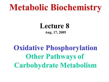 Metabolic Biochemistry Lecture 8 Aug. 17, 2005 Oxidative Phosphorylation Other Pathways of Carbohydrate Metabolism.