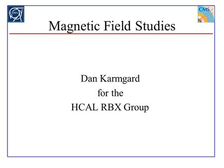 Magnetic Field Studies Dan Karmgard for the HCAL RBX Group.