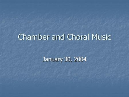 Chamber and Choral Music January 30, 2004. Nineteenth-Century Chamber Music Chamber music – small group of performers (generally 10 players or less) Chamber.