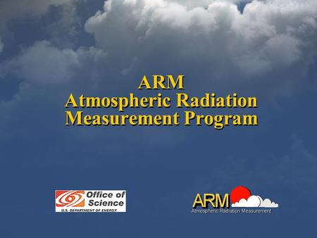 ARM Atmospheric Radiation Measurement Program. 2 Improve the performance of general circulation models (GCMs) used for climate research and prediction.