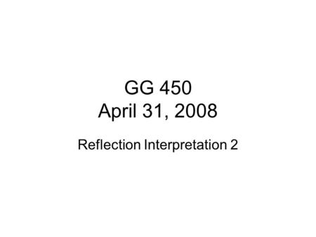 GG 450 April 31, 2008 Reflection Interpretation 2.