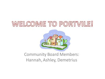 Community Board Members: Hannah, Ashley, Demetrius.