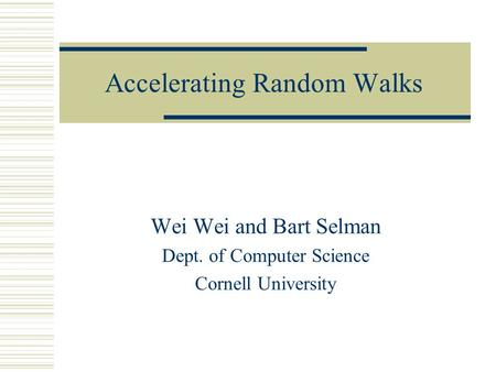 Accelerating Random Walks Wei Wei and Bart Selman Dept. of Computer Science Cornell University.