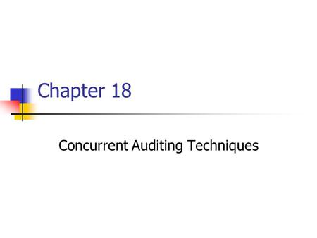 Chapter 18 Concurrent Auditing Techniques. Concurrent Auditing Techniques to collect audit evidence at the same time as an application system undertakes.