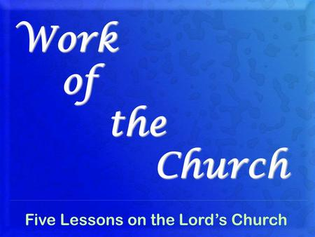 Work of the Church Five Lessons on the Lord's Church.