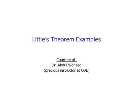 Little's Theorem Examples Courtesy of: Dr. Abdul Waheed (previous instructor at COE)