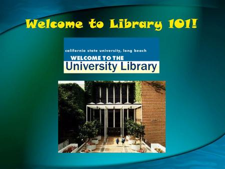 Welcome to Library 101!. When is the Library Open? during classes –most days: 7:45am - midnight during finals –most days: 7:45am - 2:00am open during.