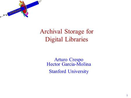 1 Archival Storage for Digital Libraries Arturo Crespo Hector Garcia-Molina Stanford University.