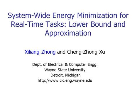 System-Wide Energy Minimization for Real-Time Tasks: Lower Bound and Approximation Xiliang Zhong and Cheng-Zhong Xu Dept. of Electrical & Computer Engg.