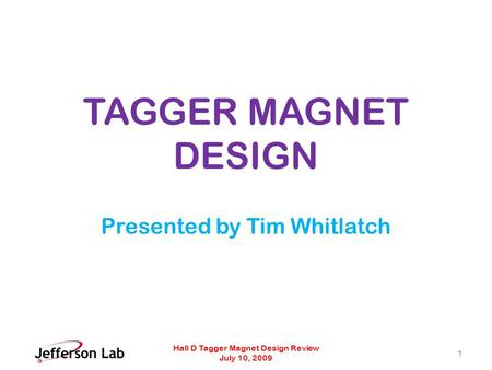 TAGGER MAGNET DESIGN Presented by Tim Whitlatch Hall D Tagger Magnet Design Review July 10, 2009 1.