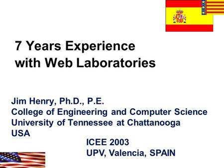 7 Years Experience with Web Laboratories Jim Henry, Ph.D., P.E. College of Engineering and Computer Science University of Tennessee at Chattanooga USA.