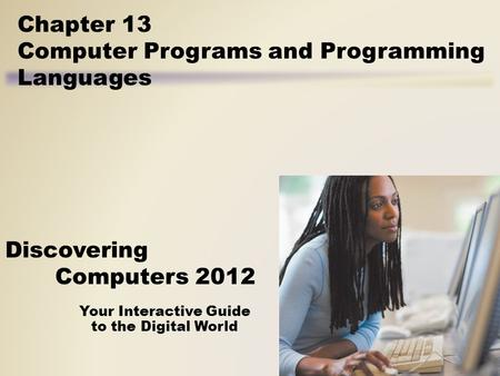 Your Interactive Guide to the Digital World Discovering Computers 2012 Chapter 13 Computer Programs and Programming Languages.