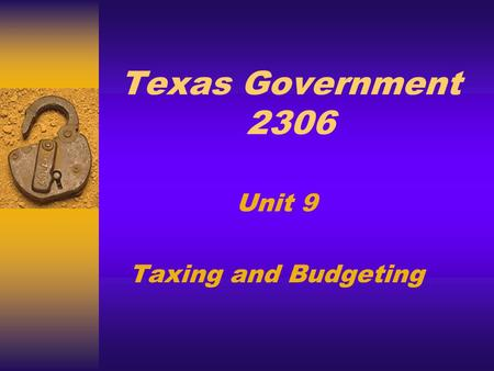 Texas Government 2306 Unit 9 Taxing and Budgeting.