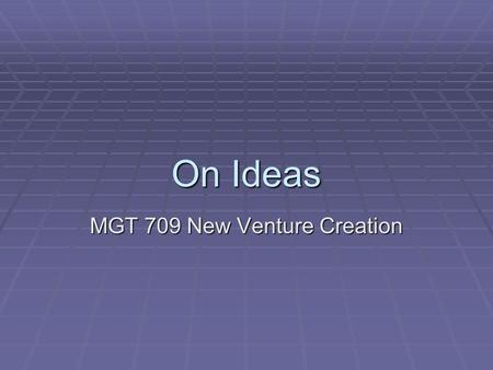 On Ideas MGT 709 New Venture Creation. Agenda  Readings  Elevator Pitches  IceDelights  EastWind.