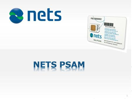 Draft 1. Cards PSAM The Nets PSAM is a secure application module providing acquirers, merchants and vendors secure processing of card transactions in.