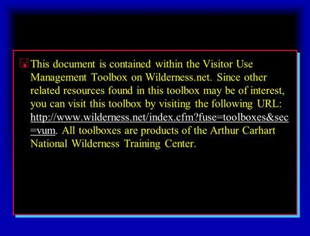 < This document is contained within the Visitor Use Management Toolbox on Wilderness.net. Since other related resources found in this toolbox may be of.