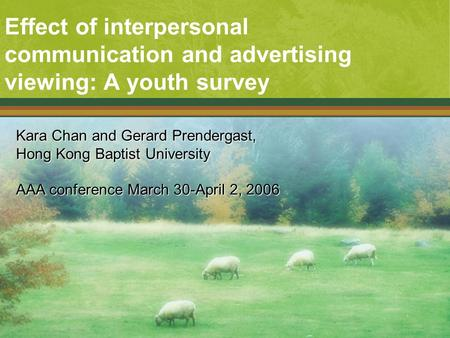 Effect of interpersonal communication and advertising viewing: A youth survey Kara Chan and Gerard Prendergast, Hong Kong Baptist University AAA conference.