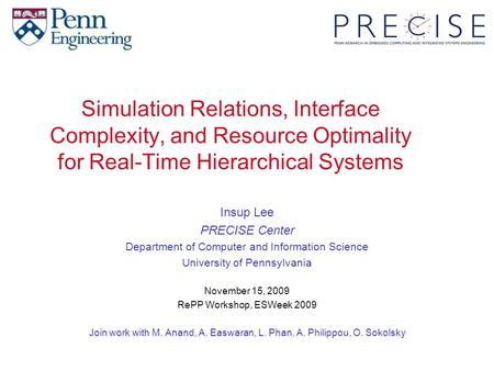 Simulation Relations, Interface Complexity, and Resource Optimality for Real-Time Hierarchical Systems Insup Lee PRECISE Center Department of Computer.