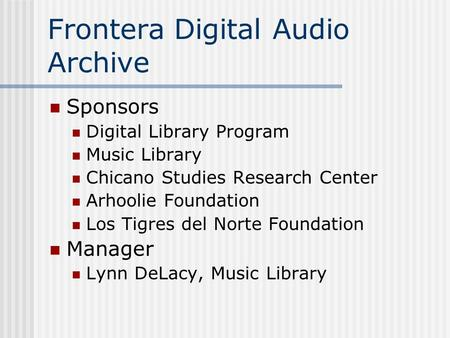 Frontera Digital Audio Archive Sponsors Digital Library Program Music Library Chicano Studies Research Center Arhoolie Foundation Los Tigres del Norte.