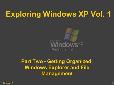 1Chapter 2 Exploring Windows XP Vol. 1 Part Two - Getting Organized: Windows Explorer and File Management.