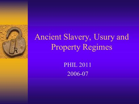 Ancient Slavery, Usury and Property Regimes PHIL 2011 2006-07.