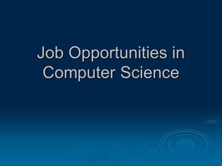 Job Opportunities in Computer Science. Hot off the presses What field has… …the best-rated job, and 5 of the top 10 highest paid, highest growth jobs?
