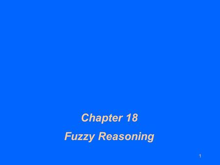 1 Chapter 18 Fuzzy Reasoning. 2 Chapter 18 Contents (1) l Bivalent and Multivalent Logics l Linguistic Variables l Fuzzy Sets l Membership Functions l.