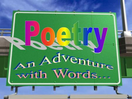 Poetry - how to get there »Other Types of Poetry: »Sonnet - 14 lines - iambic pentameter - (Shakespeare, for example) »Haiku - Japanese - 17 syllables,