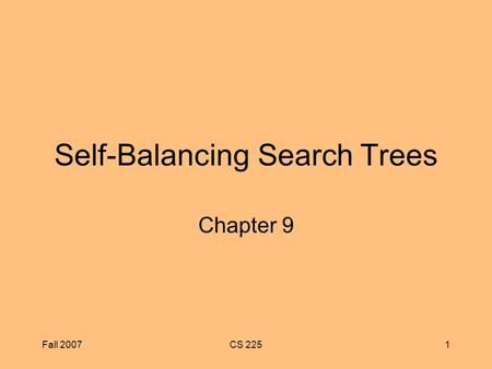 Fall 2007CS 2251 Self-Balancing Search Trees Chapter 9.